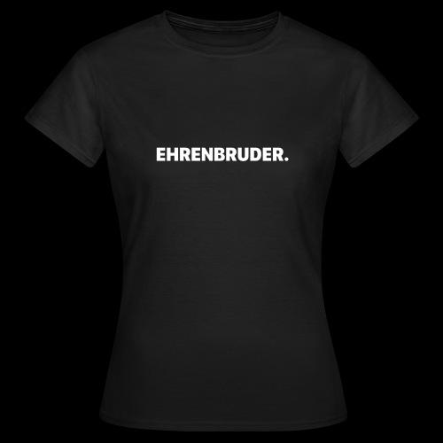 EHRENBRUDER-White - Frauen T-Shirt