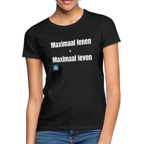 Maximaal lenen is maximaal leven! - Vrouwen T-shirt