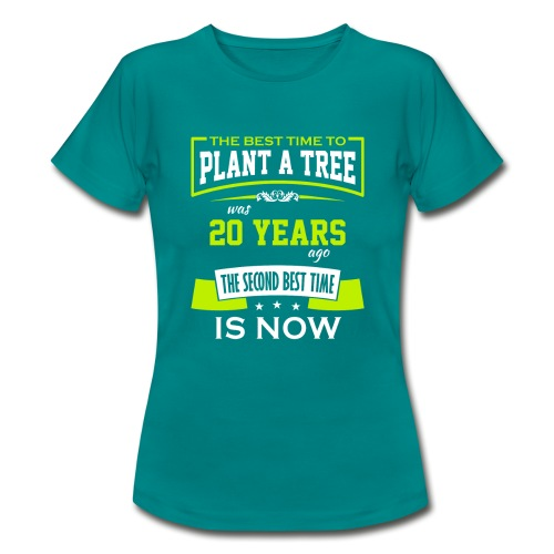 The best time to plant a tree was 20 years ago - T-skjorte for kvinner