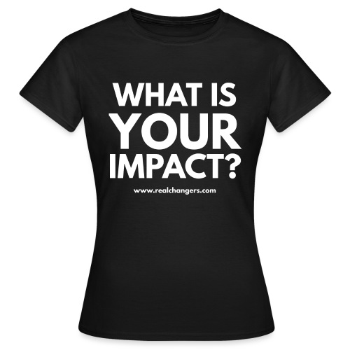 whatisyourimpact - Women's T-Shirt