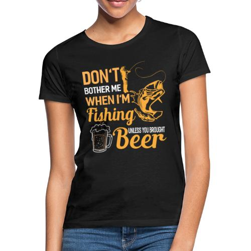Don't bother me when i ' m fishing unless you .. - Frauen T-Shirt