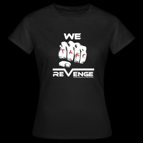 Darkness on Demand - We Take Revenge - Frauen T-Shirt