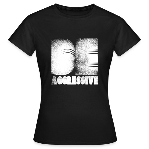 'BE AGGRESSIVE' Fitness, Workout, Gym - Frauen T-Shirt