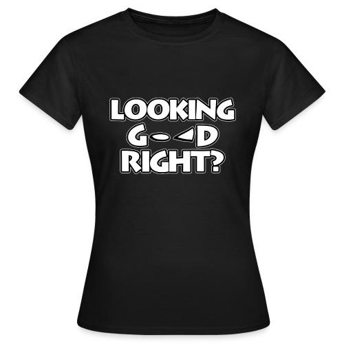 LOOKING GOOD - Women's T-Shirt