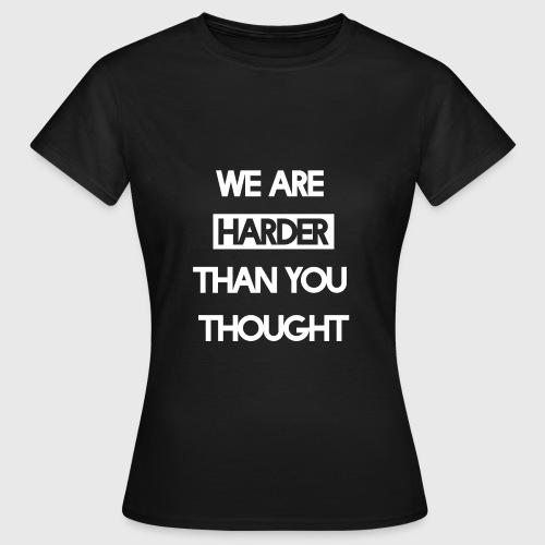 We Are Harder (White) - Frauen T-Shirt