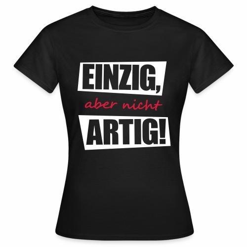 EINZIG aber nicht ARTIG lustiger spruch zum feiern - Frauen T-Shirt