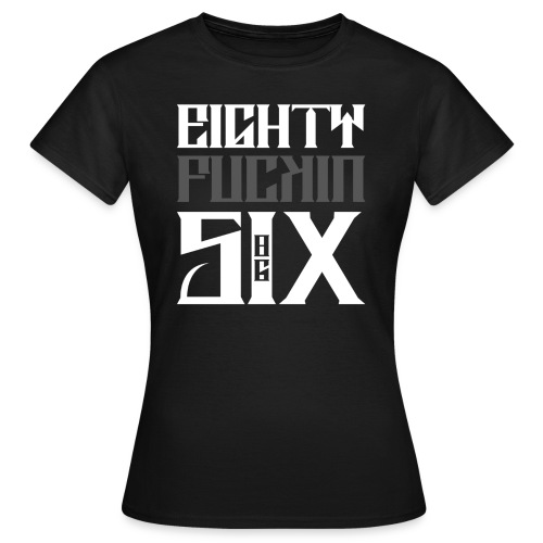 Eighty ****in Six - Frauen T-Shirt