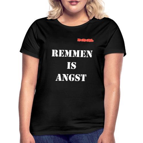Remmen is angst - Vrouwen T-shirt