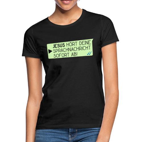 Jesus hört deine Sprachnachricht - Christlich - Frauen T-Shirt