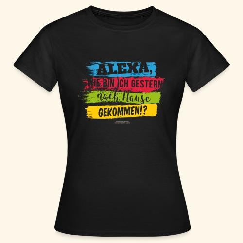 Alexa, Heimweg - Frauen T-Shirt