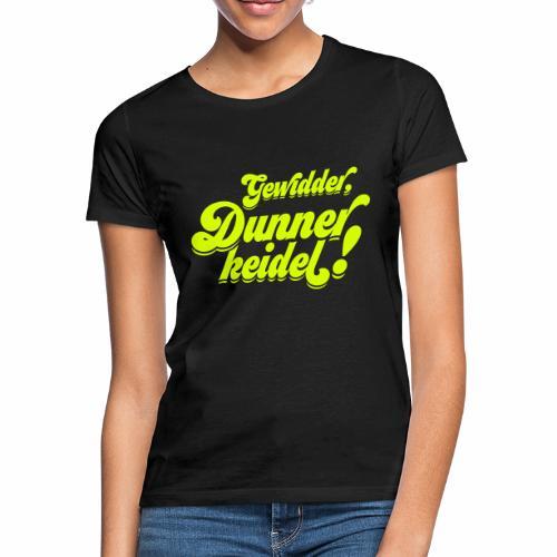 Gewidder Dunnerkeidel - Frauen T-Shirt