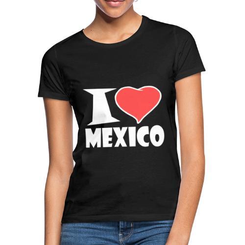 I love Mexico - Frauen T-Shirt