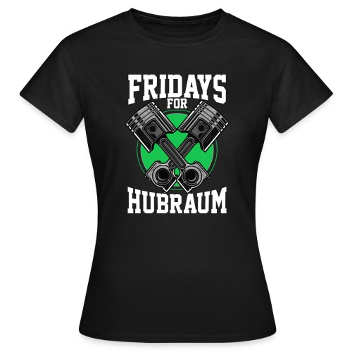 Fridays For Hubraum - Frauen T-Shirt