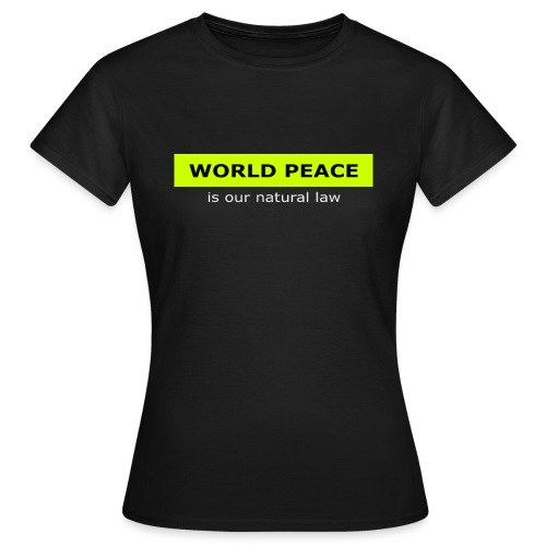 WORLD PEACE is our natural law - Frauen T-Shirt