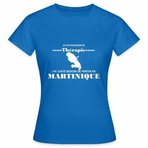 NUL BESOIN DE THERAPIE JUSTE LA MARTINIQUE - T-shirt Femme