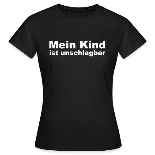 mein kind ist unschlagbar - Frauen T-Shirt