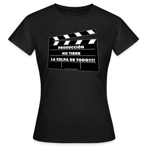 Producción no tiene la culpa de todo - Camiseta mujer