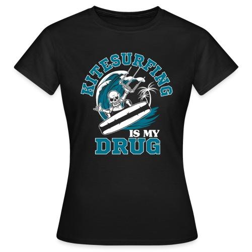 Kitesurfing is my drug - Frauen T-Shirt