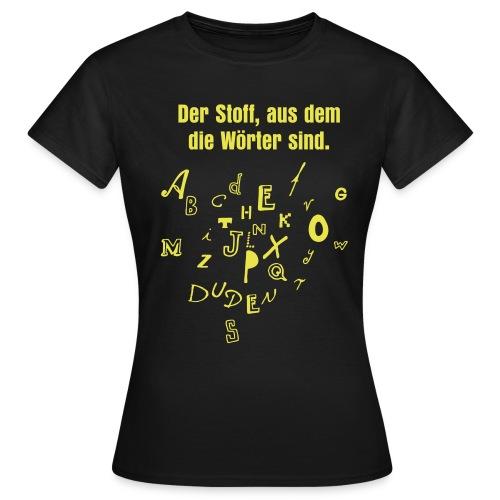 der stoff aus dem die woerter sind gelb - Frauen T-Shirt