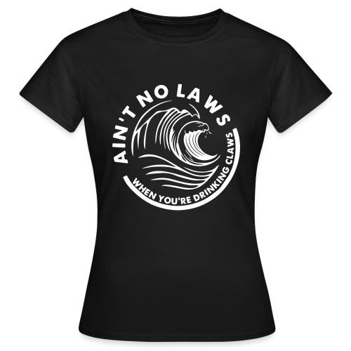 ain't no laws when you drinking claws T-shirt - T-shirt Femme