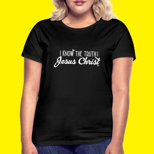 I know the truth - Jesus Christ // John 14: 6 - Women's T-Shirt