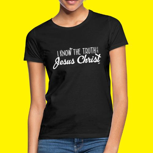 I know the truth - Jesus Christ // John 14: 6 - Women's T-Shirt
