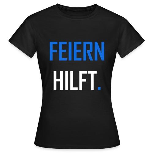 Feiern hilft - Frauen T-Shirt