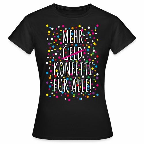 07 Mehr Geld Konfetti für alle Karneval - Frauen T-Shirt