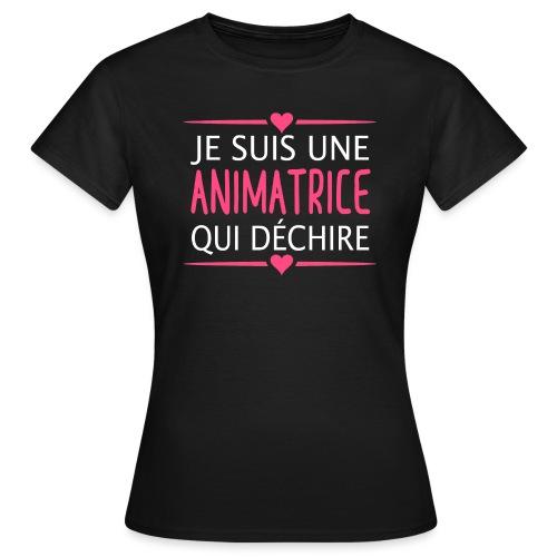 Je suis une Animatrice qui déchire - T-shirt Femme