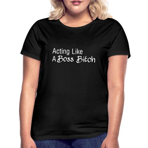 Acting Like A Boss Bitch LOGO (hvid) - Dame-T-shirt
