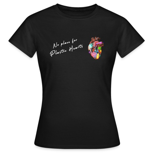No place for plastic hearts - Women's T-Shirt