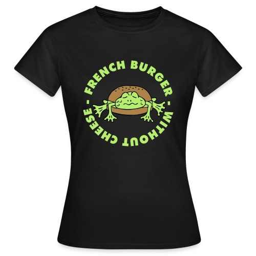 Froschburger French Burger Fastfood Frog ohne Käse - Frauen T-Shirt