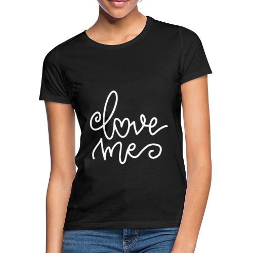 Love Me - Frauen T-Shirt