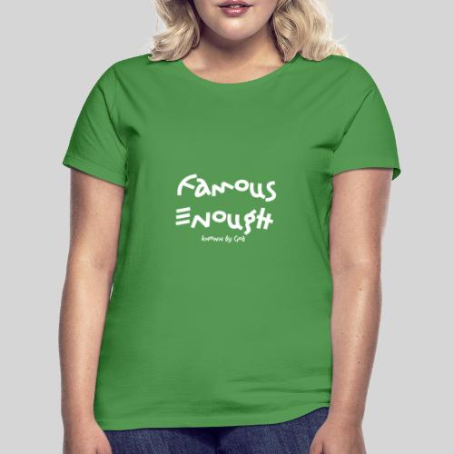 Famous enough known by God - Frauen T-Shirt