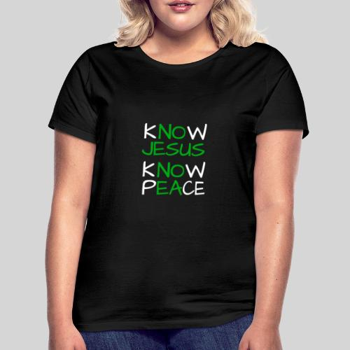 know Jesus know Peace - kenne Jesus kenne Frieden - Frauen T-Shirt