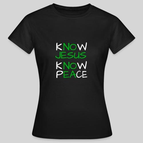know Jesus know Peace - kenne Jesus kenne Frieden - Frauen T-Shirt