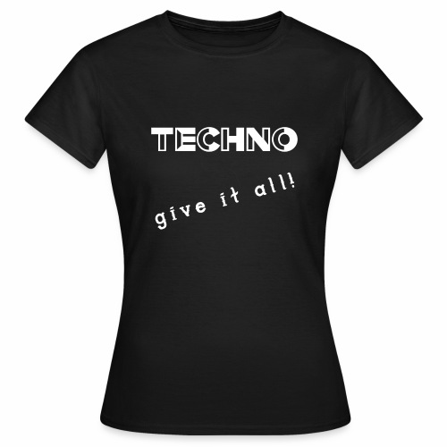 TECHNO give it all! Clothing - Vrouwen T-shirt