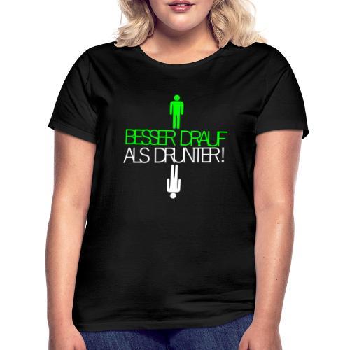 Besser drauf als drunter Rave Techno EMMA MDMA XTC - Frauen T-Shirt
