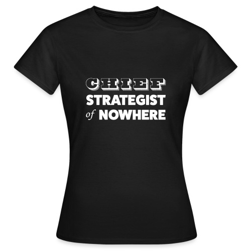 Chief Strategist of Nowhere - T-shirt Femme