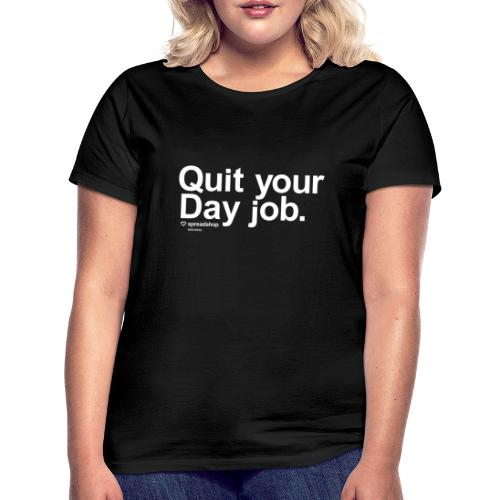 Quit your day job | white - Women's T-Shirt