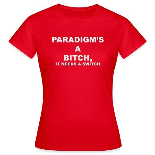 Paradigm's A Bitch - Women's T-Shirt