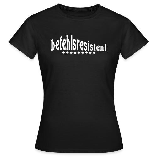 befehlsresistent - Frauen T-Shirt