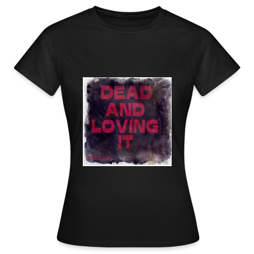 Dead And Loving It - Naisten t-paita