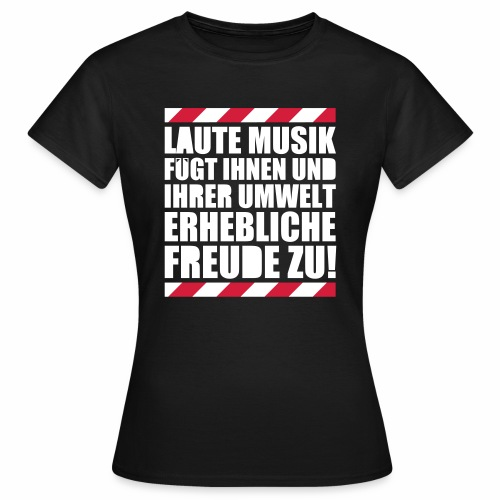 Laute Musik = Freude Party Spruch Festival feiern - Frauen T-Shirt