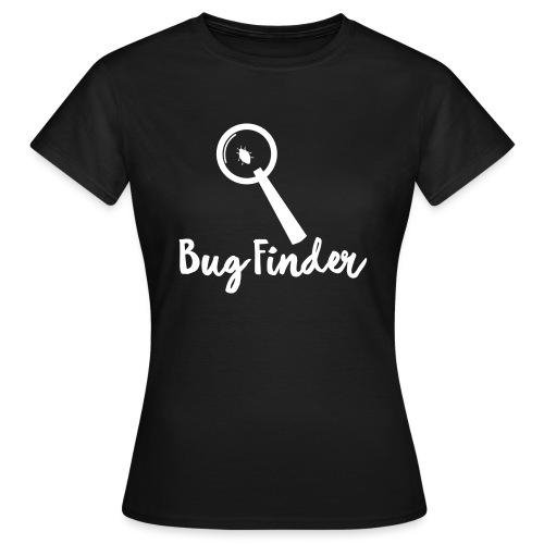 Programmierer Bug Finder Programmieren Nerd Spruch - Frauen T-Shirt