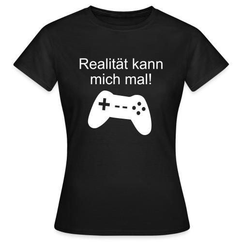 Zocker Gamer Realität Gaming Spruch - Frauen T-Shirt