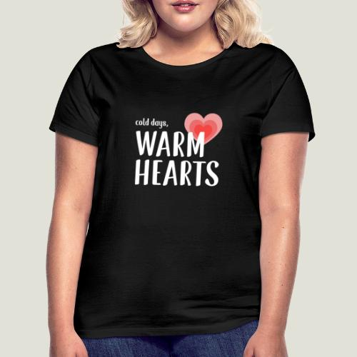 Cold days, Warm Hearts - Frauen T-Shirt