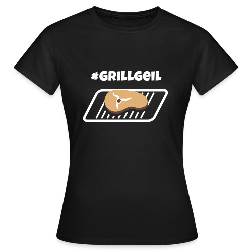 Grillgeil Steak - Frauen T-Shirt