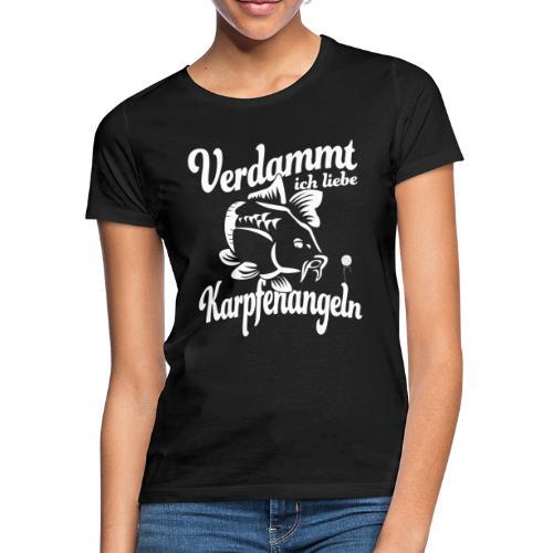 Verdammt ich liebe Karpfenangeln - Frauen T-Shirt