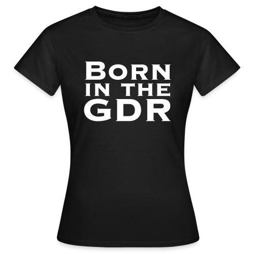Born In The GDR - Frauen T-Shirt